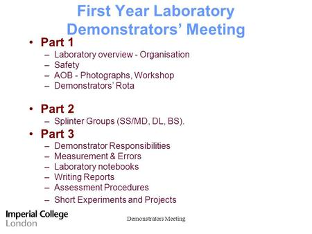 Demonstrators Meeting First Year Laboratory Demonstrators' Meeting Part 1 –Laboratory overview - Organisation –Safety –AOB - Photographs, Workshop –Demonstrators'