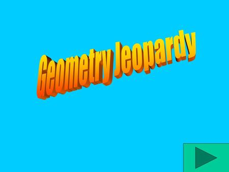 Jeopardy TrianglesQuadrilateralsAnglesLinesMisc. 400 200 600 800 1000 200 400 600 800 1000 200 400 600 800 1000 200 400 600 800 1000 200 400 600 800.