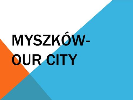 MYSZKÓW- OUR CITY. LOCATION Myszków is a city and a commune in the Silesian province, registered office of the Myszków district. Put on the River Warta,