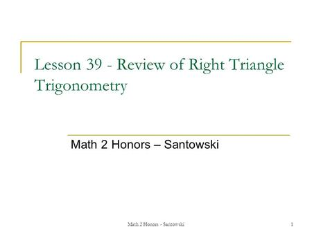 Math 2 Honors - Santowski1 Lesson 39 - Review of Right Triangle Trigonometry Math 2 Honors – Santowski.