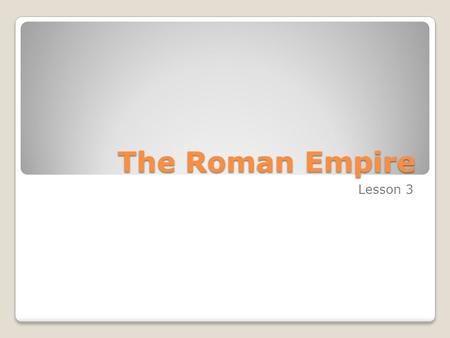 The Roman Empire Lesson 3. The Pax Romana The republic was over. For the next 500 years, emperors would govern Rome. The first 200 years was called the.