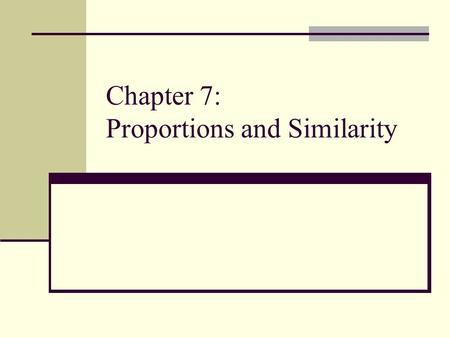 Chapter 7: Proportions and Similarity