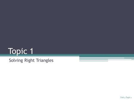 Topic 1 Solving Right Triangles Unit 3 Topic 1. Information Pythagorean Theorem The sum of the areas of the squares attached to the legs of the triangle.