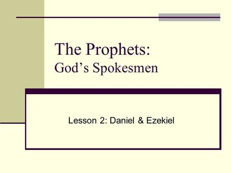 The Prophets: God's Spokesmen Lesson 2: Daniel & Ezekiel.