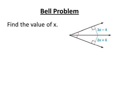 Bell Problem Find the value of x.. 5.5 Use Inequalities in a Triangle Standards: 1.Analyze properties of 2-D shapes 2.Understand how mathematical ideas.