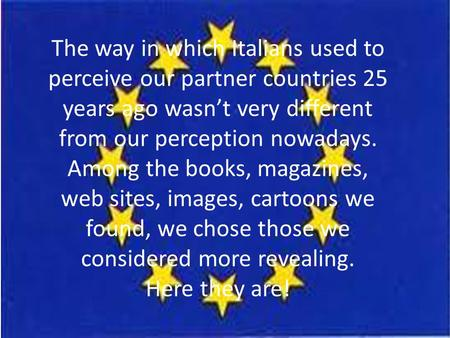 The way in which Italians used to perceive our partner countries 25 years ago wasn't very different from our perception nowadays. Among the books, magazines,