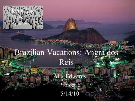 Brazilian Vacations: Angra dos Reis Alix Edwards Project 6 5/14/10 Kuroi Ame Travel Agency.