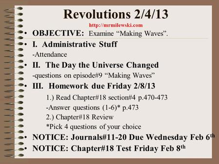 "Revolutions 2/4/13  OBJECTIVE: Examine ""Making Waves"". I. Administrative Stuff -Attendance II. The Day the Universe Changed -questions."