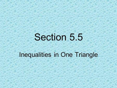 Section 5.5 Inequalities in One Triangle. Theorem 5.10 If one side of a triangle is longer than another side, then the angle opposite the longer side.