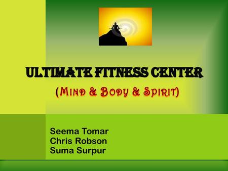 Seema Tomar Chris Robson Suma Surpur. C OMPANY B ACKGROUND  Private health and fitness center in Austin, Texas.  Established in December 2008  Offer.