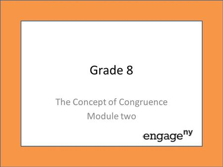 Grade 8 The Concept of Congruence Module two. TOPIC C Congruence and Angle Relationships.
