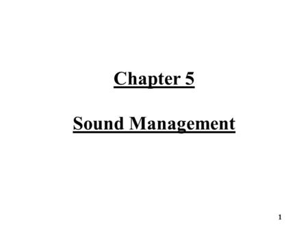 Chapter 5 Sound Management 1. Sound Management Defined Sound management is a program of production designed to obtain the greatest net return from the.
