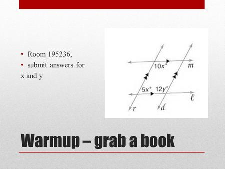 Warmup – grab a book Room 195236, submit answers for x and y.