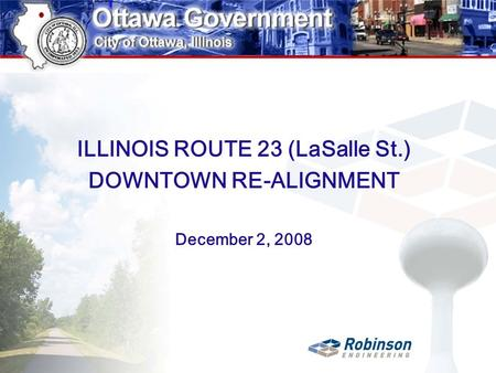 ILLINOIS ROUTE 23 (LaSalle St.) DOWNTOWN RE-ALIGNMENT December 2, 2008.