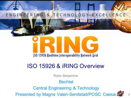 ISO & iRING Overview Bechtel Central Engineering & Technology