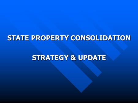 STATE PROPERTY CONSOLIDATION STRATEGY & UPDATE. 2000 Introduction of Policy Framework to accelerate restructuring of S.O.E The Policy Framework contained.