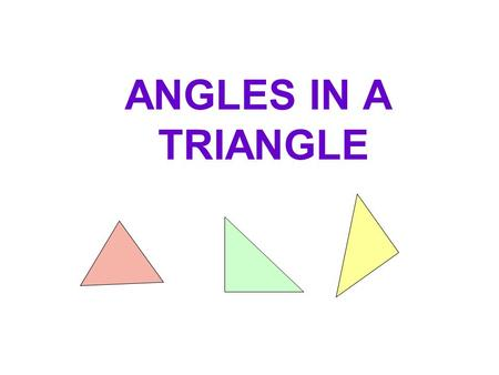 ANGLES IN A TRIANGLE. Triangles are the simplest polygons with three sides and three angles. The sum of the three angles of a triangle is equal to 180.