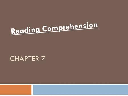 "CHAPTER 7 Reading Comprehension. What is reading comprehension?  A complex process often summarized as the ""essence of reading.""  Reading comprehension."