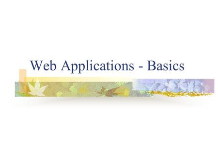Web Applications - Basics. Introduction to Web Web features Clent/Server HyperText Transfer Protocol HyperText Markup Language URL addresses Web server.