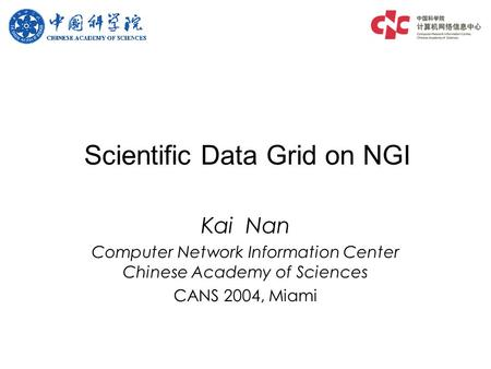 Scientific Data Grid on NGI Kai Nan Computer Network Information Center Chinese Academy of Sciences CANS 2004, Miami.