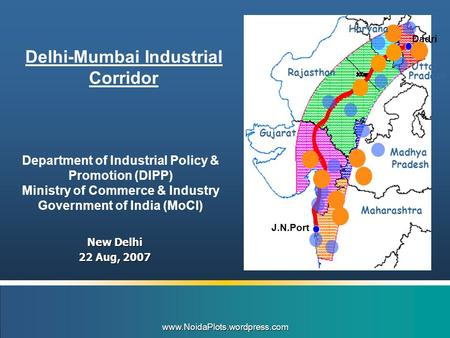 New Delhi 22 Aug, 2007 Department of Industrial Policy & Promotion (DIPP) Ministry of Commerce & Industry Government of India (MoCI) Delhi-Mumbai Industrial.