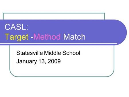 CASL: Target -Method Match Statesville Middle School January 13, 2009.
