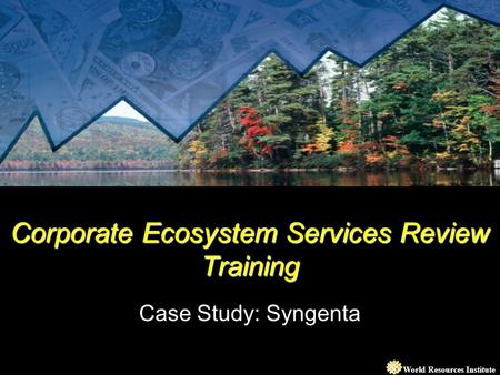 World Resources Institute Corporate Ecosystem Services Review Training Case Study: Syngenta.