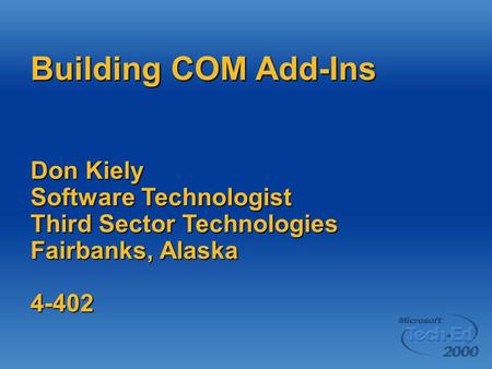 Building COM Add-Ins Don Kiely Software Technologist Third Sector Technologies Fairbanks, Alaska 4-402.
