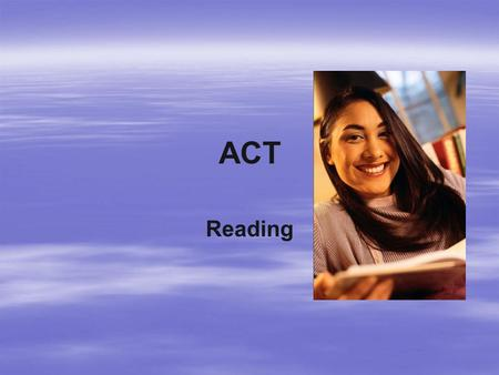 ACT Reading. Day 1  Overview  5 Strategies  Rank ordering  Reading for Main Idea  Total Score (36)  Two Subscores –Humanities and prose fiction.