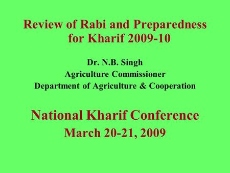 Review of Rabi and Preparedness for Kharif 2009-10 Dr. N.B. Singh Agriculture Commissioner Department of Agriculture & Cooperation National Kharif Conference.