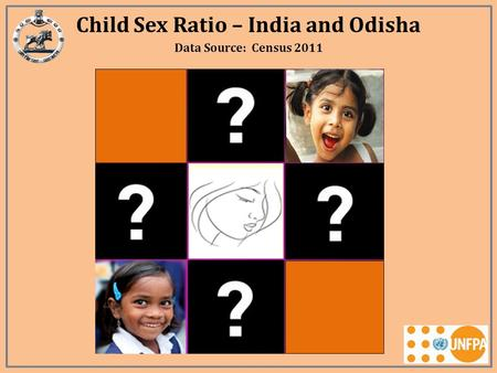 Child Sex Ratio – India and Odisha Data Source: Census 2011.