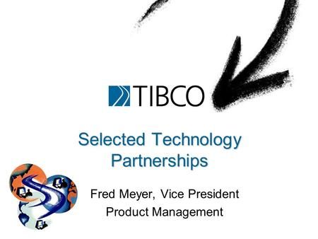 Selected Technology Partnerships Fred Meyer, Vice President Product Management.