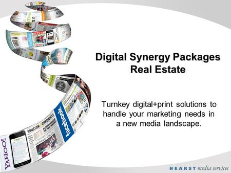 Digital Synergy Packages Real Estate Turnkey digital+print solutions to handle your marketing needs in a new media landscape.