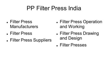 PP Filter Press India Filter Press Manufacturers Filter Press Filter Press Suppliers Filter Press Operation and Working Filter Press Drawing and Design.