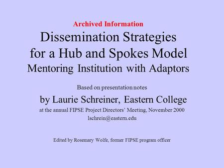 Archived Information Dissemination Strategies for a Hub and Spokes Model Mentoring Institution with Adaptors Based on presentation notes by Laurie Schreiner,