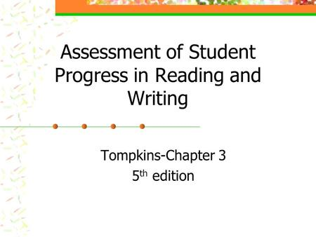 Assessment of Student Progress in Reading and Writing Tompkins-Chapter 3 5 th edition.