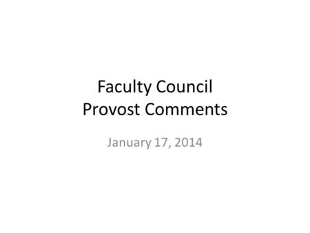 Faculty Council Provost Comments January 17, 2014.