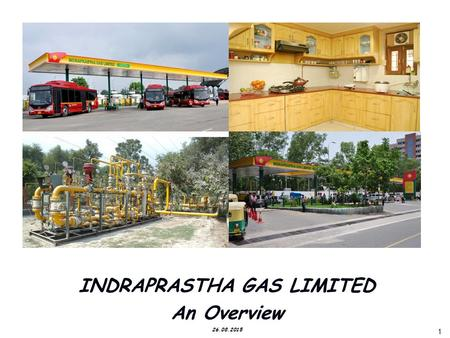 1 1 INDRAPRASTHA GAS LIMITED An Overview 26.08.2015.