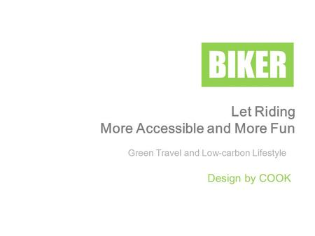 Let Riding More Accessible and More Fun BIKER Green Travel and Low-carbon Lifestyle Design by COOK.