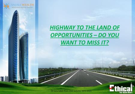 All data taken from DDA website, MPD 2021 HIGHWAY TO THE LAND OF OPPORTUNITIES – DO YOU WANT TO MISS IT?