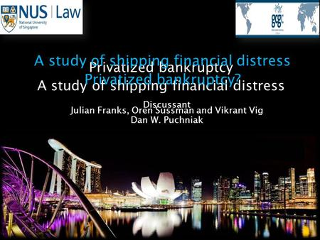 Privatized bankruptcy A study of shipping financial distress Julian Franks, Oren Sussman and Vikrant Vig A study of shipping financial distress Privatized.