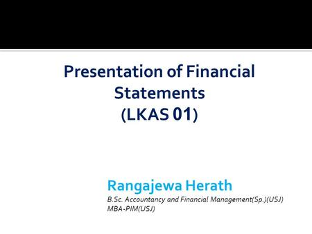 Rangajewa Herath B.Sc. Accountancy and Financial Management(Sp.)(USJ) MBA-PIM(USJ)