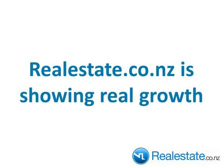 Realestate.co.nz is showing real growth. Growth of Site Traffic Daily unique visitors to Realestate.co.nz has grown by 50% in the last 12 months* Over.