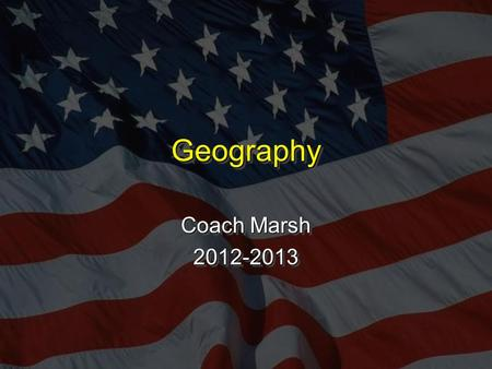 GeographyGeography Coach Marsh 2012-2013 2012-2013.