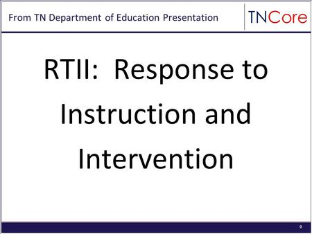 0 From TN Department of Education Presentation RTII: Response to Instruction and Intervention.