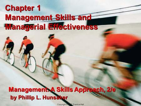Copyright © 2005 Prentice-Hall Chapter 1 Management Skills and Managerial Effectiveness Management: A Skills Approach, 2/e by Phillip L. Hunsaker Copyright.