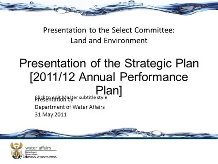 Click to edit Master subtitle style 6/3/11 Presentation to the Select Committee: Land and Environment Presentation by Department of Water Affairs 31 May.
