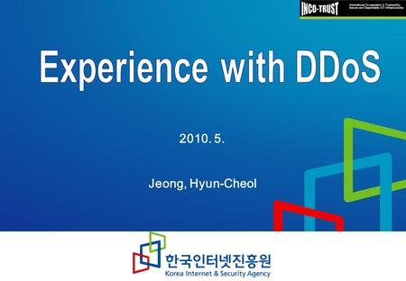 2010. 5. Jeong, Hyun-Cheol. 2 Contents DDoS Attacks in Korea 1 1 Countermeasures against DDoS Attacks in Korea Countermeasures against DDoS Attacks in.
