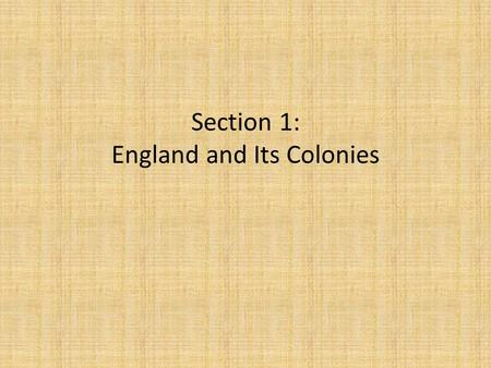 Section 1: England and Its Colonies