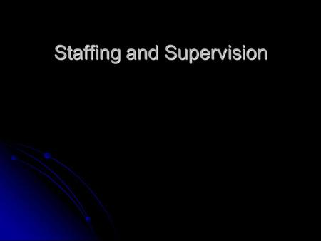 "Staffing and Supervision ""Leadership occurs any time one attempts to influence the behavior of an individual or group regardless of the reason…Management."